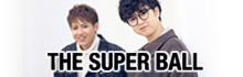 The Super Ball「MAGIC MUSIC」